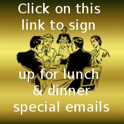 Click here to sign up for Lunch & Dinner Specials.